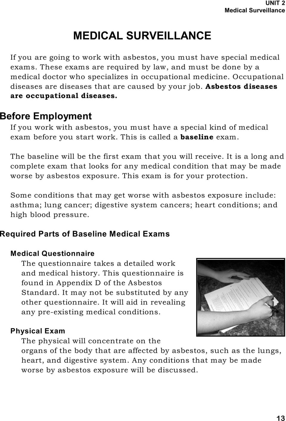 Asbestos diseases are occupational diseases. Before Employment If you work with asbestos, you must have a special kind of medical exam before you start work. This is called a baseline exam.