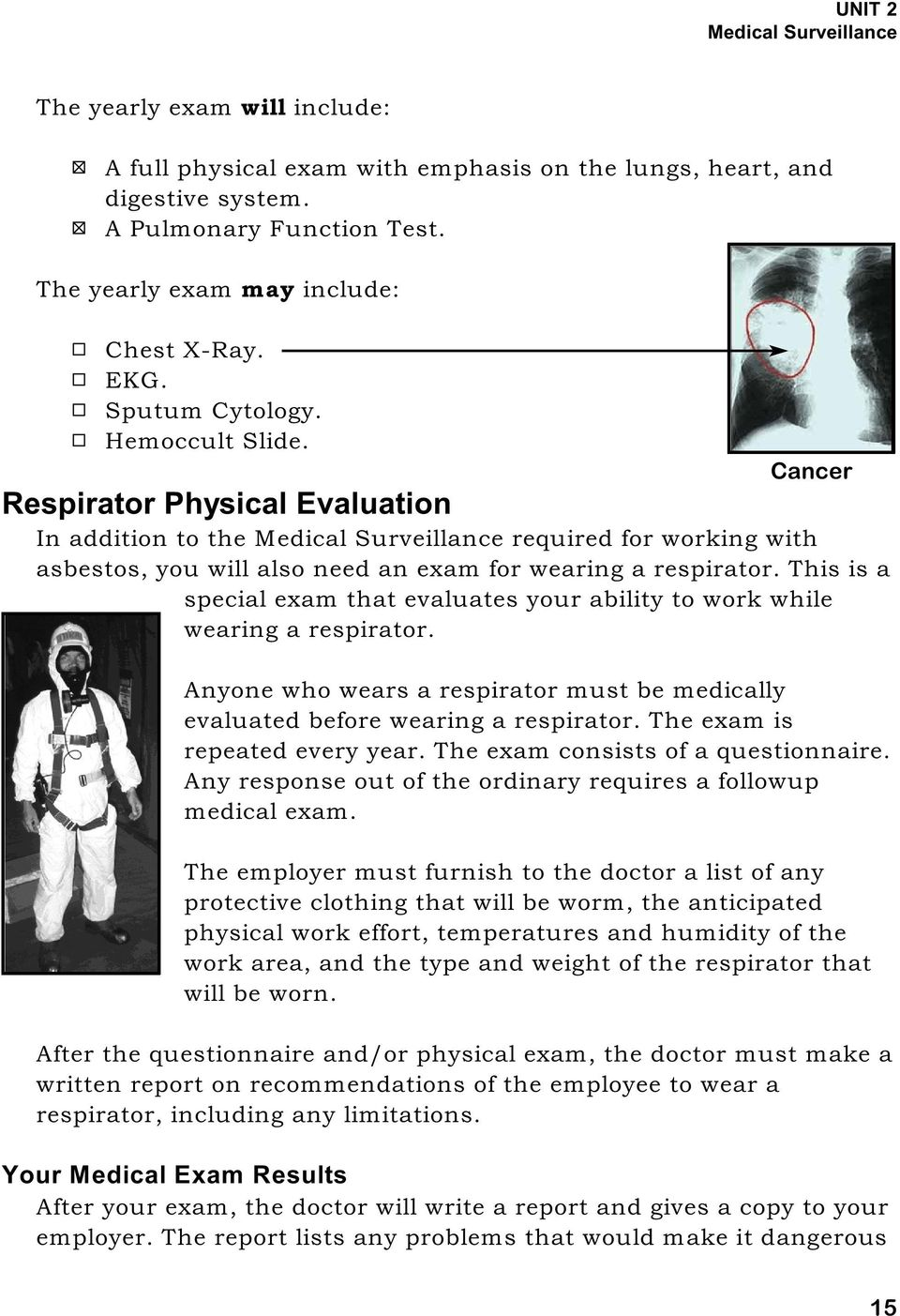 Cancer Respirator Physical Evaluation In addition to the Medical Surveillance required for working with asbestos, you will also need an exam for wearing a respirator.