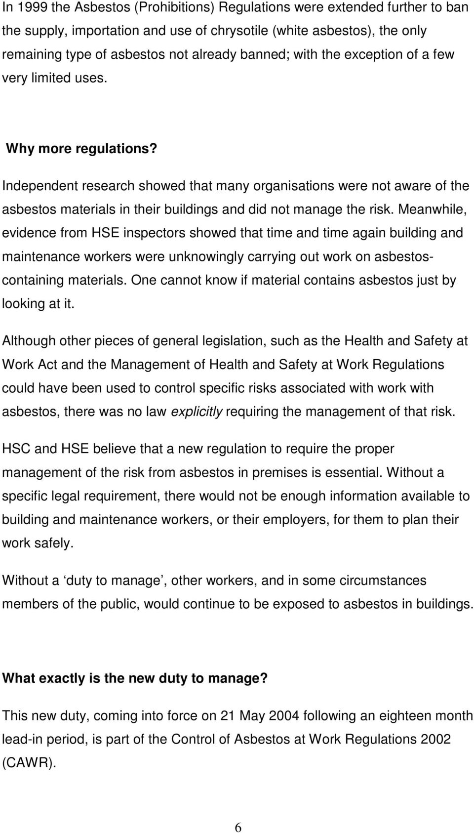 Independent research showed that many organisations were not aware of the asbestos materials in their buildings and did not manage the risk.