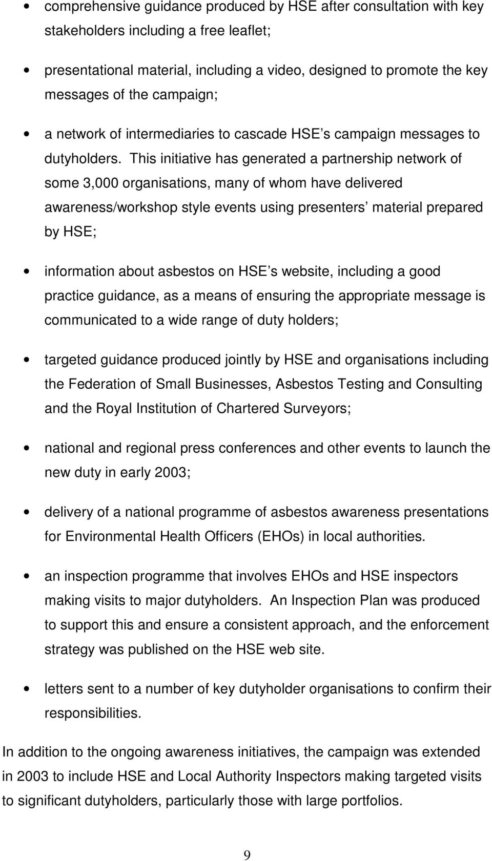 This initiative has generated a partnership network of some 3,000 organisations, many of whom have delivered awareness/workshop style events using presenters material prepared by HSE; information