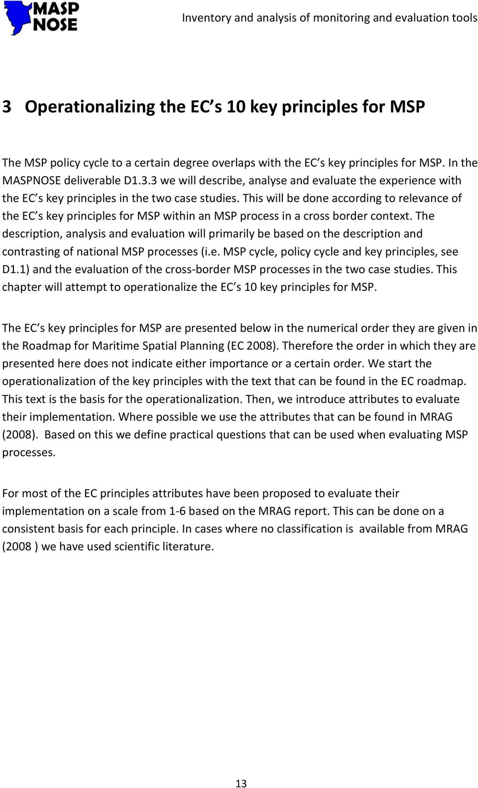 The description, analysis and evaluation will primarily be based on the description and contrasting of national MSP processes (i.e. MSP cycle, policy cycle and key principles, see D1.