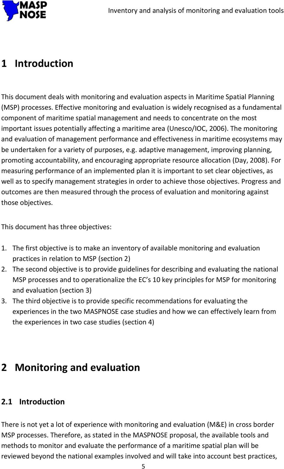 maritime area (Unesco/IOC, 2006). The monitoring and evaluation of management performance and effectiveness in maritime ecosystems may be undertaken for a variety of purposes, e.g. adaptive management, improving planning, promoting accountability, and encouraging appropriate resource allocation (Day, 2008).