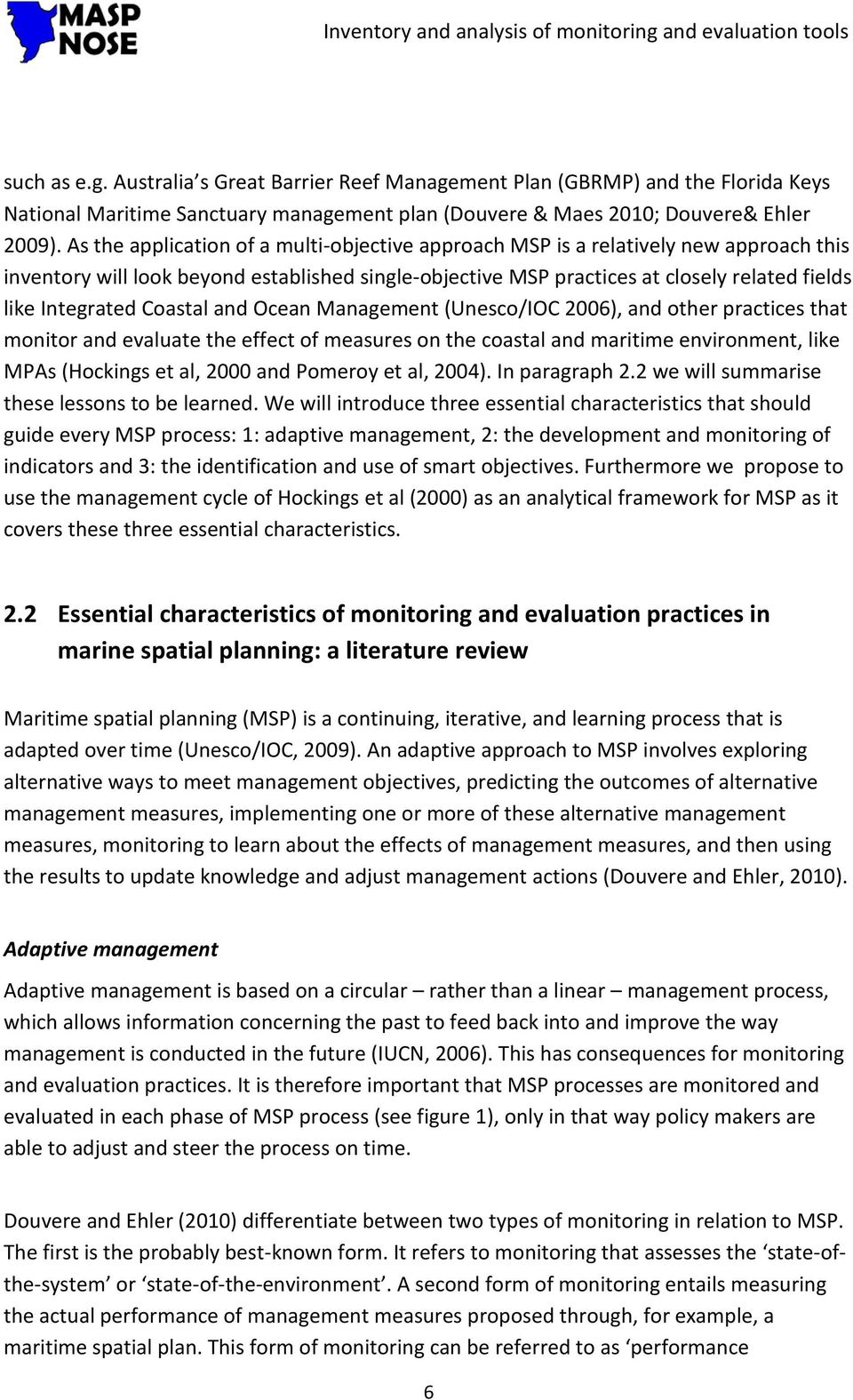 Coastal and Ocean Management (Unesco/IOC 2006), and other practices that monitor and evaluate the effect of measures on the coastal and maritime environment, like MPAs (Hockings et al, 2000 and