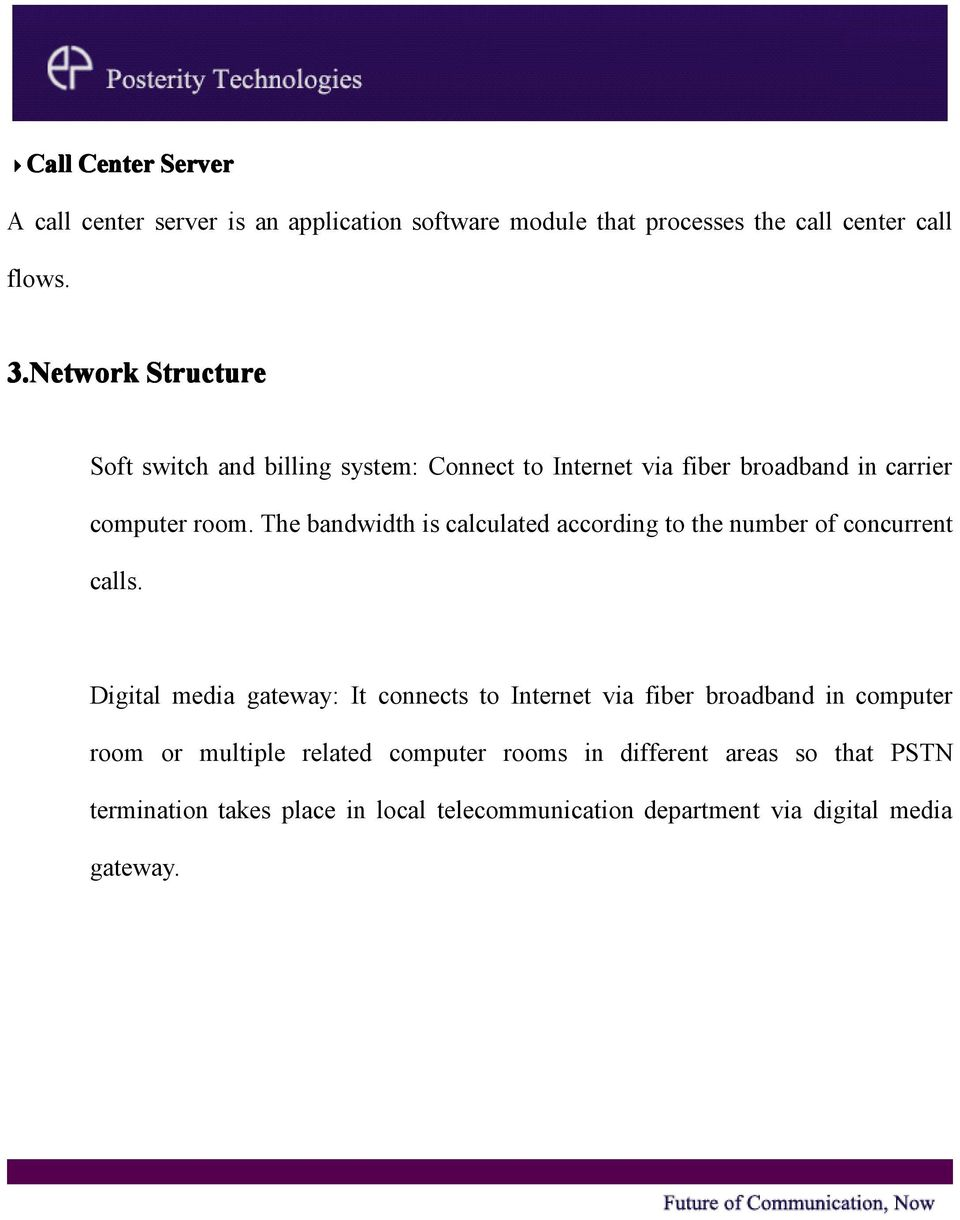 The bandwidth is calculated according to the number of concurrent calls.