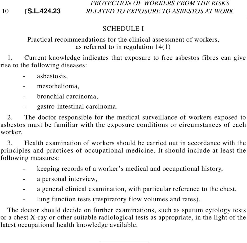 The doctor responsible for the medical surveillance of workers exposed to asbestos must be familiar with the exposure conditions or circumstances of each worker. 3.