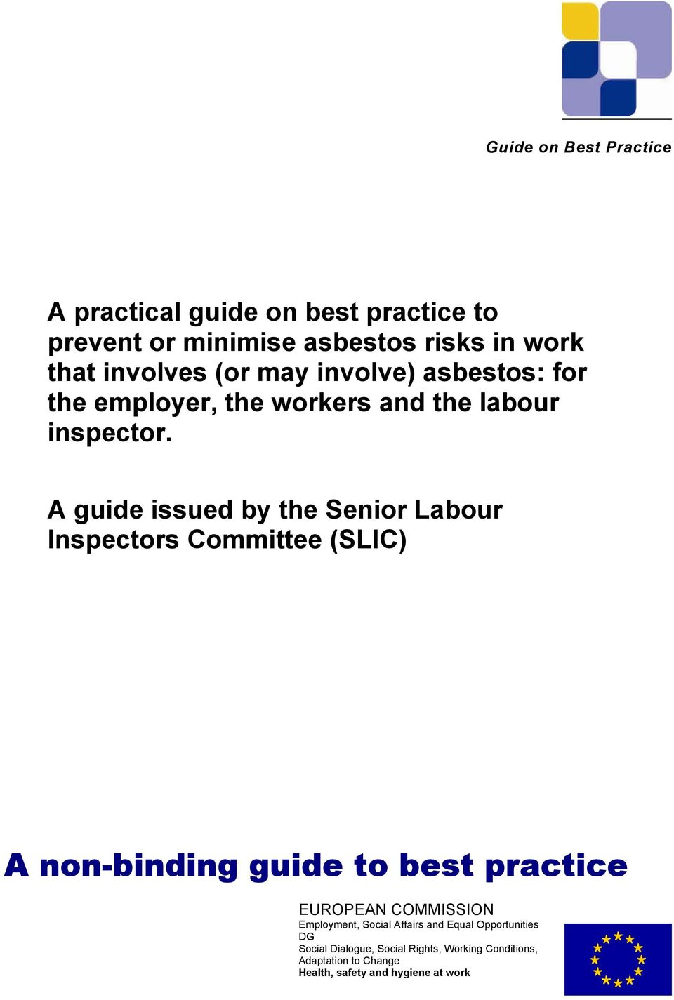 A guide issued by the Senior Labour Inspectors Committee (SLIC) A non-binding guide to best practice EUROPEAN COMMISSION