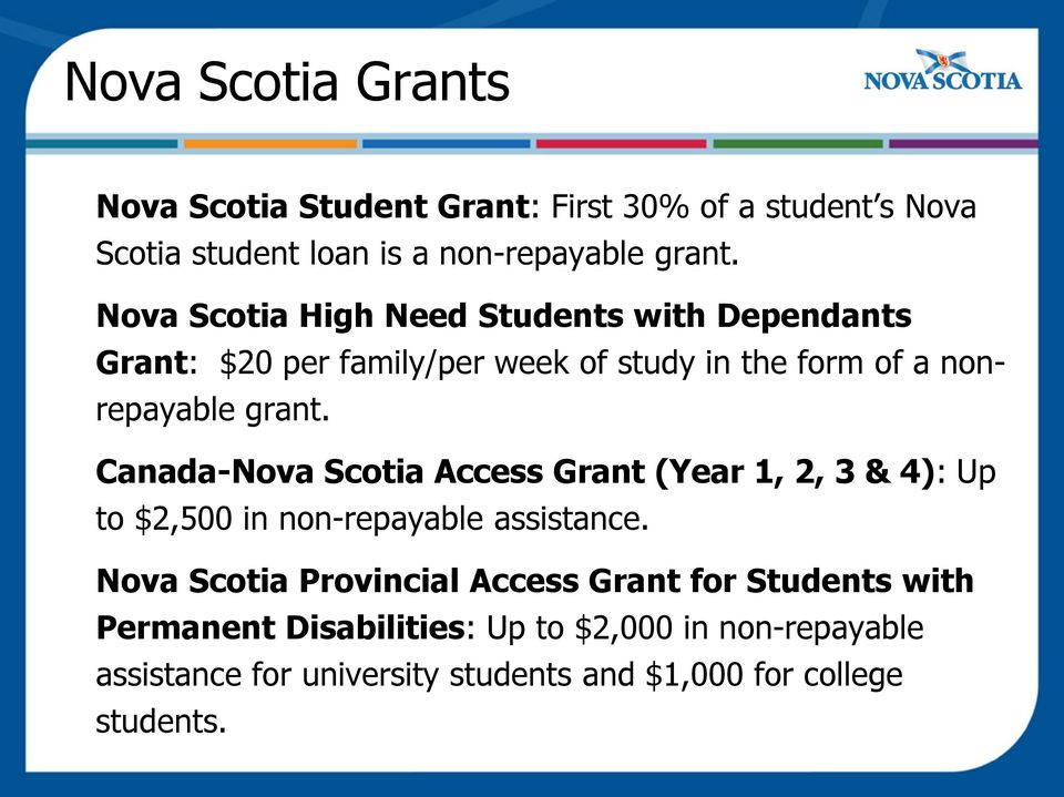 Canada-Nova Scotia Access Grant (Year 1, 2, 3 & 4): Up to $2,500 in non-repayable assistance.