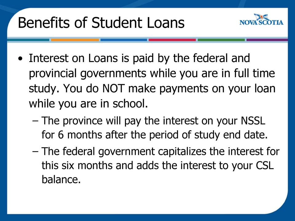 The province will pay the interest on your NSSL for 6 months after the period of study end date.
