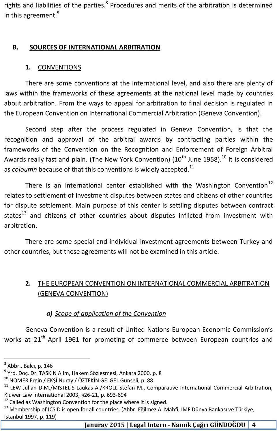 arbitration. From the ways to appeal for arbitration to final decision is regulated in the European Convention on International Commercial Arbitration (Geneva Convention).