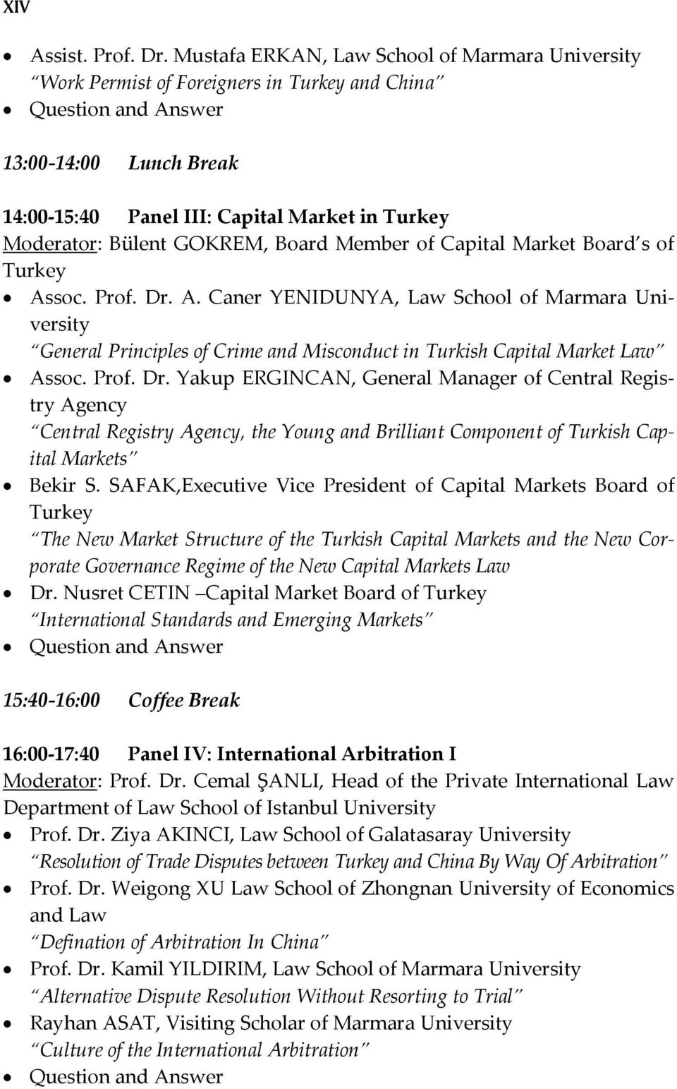 Bülent GOKREM, Board Member of Capital Market Board s of Turkey Assoc. Prof. Dr. A. Caner YENIDUNYA, Law School of Marmara University General Principles of Crime and Misconduct in Turkish Capital Market Law Assoc.