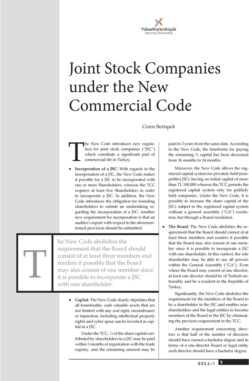 T he Incorporation of a JSC: With regards to the incorporation of a JSC, the New Code makes it possible for a JSC to be incorporated with one or more Shareholders, whereas the TCC requires at least