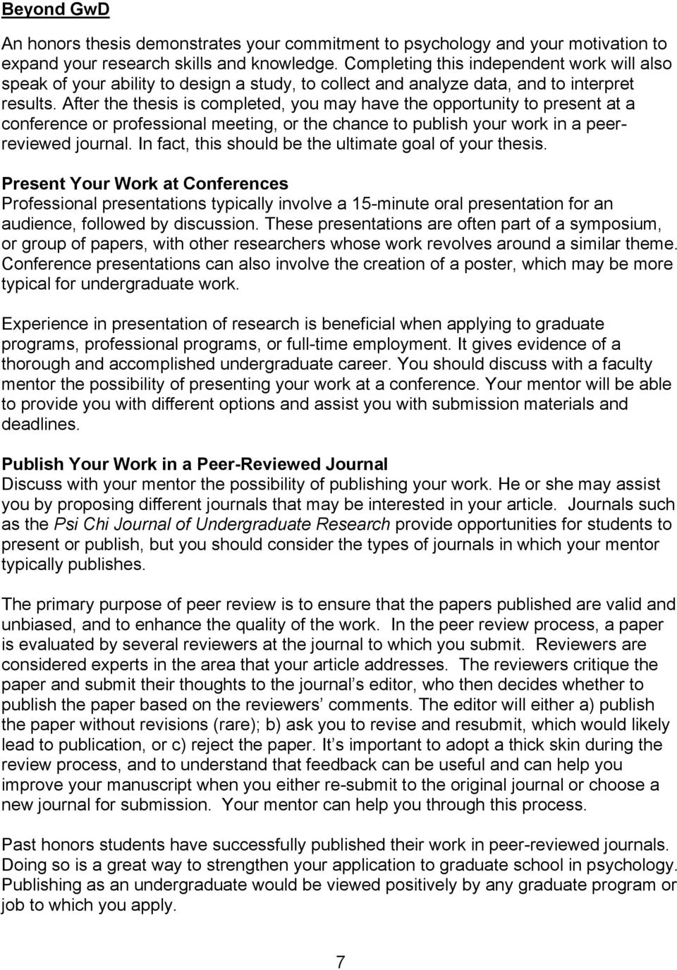 After the thesis is completed, you may have the opportunity to present at a conference or professional meeting, or the chance to publish your work in a peerreviewed journal.