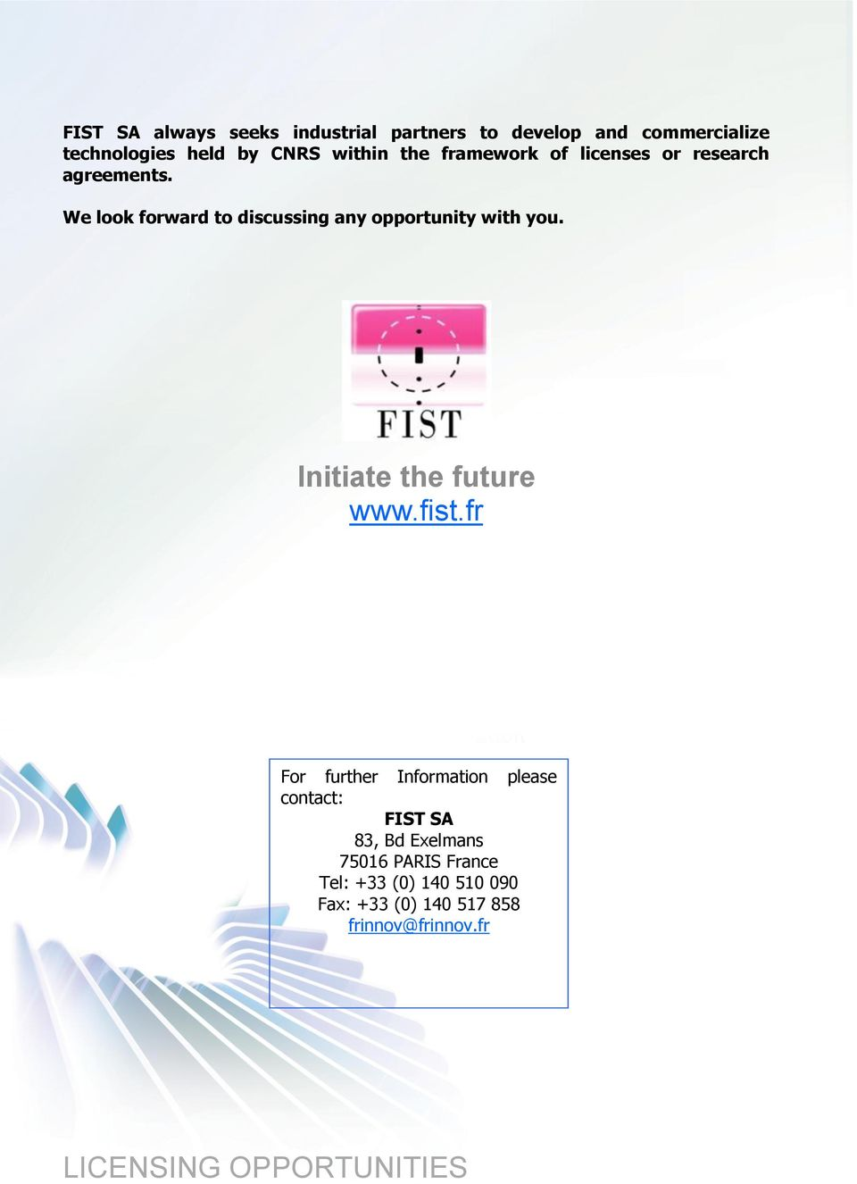 We look forward to discussing any opportunity with you. Initiate the future www.fist.