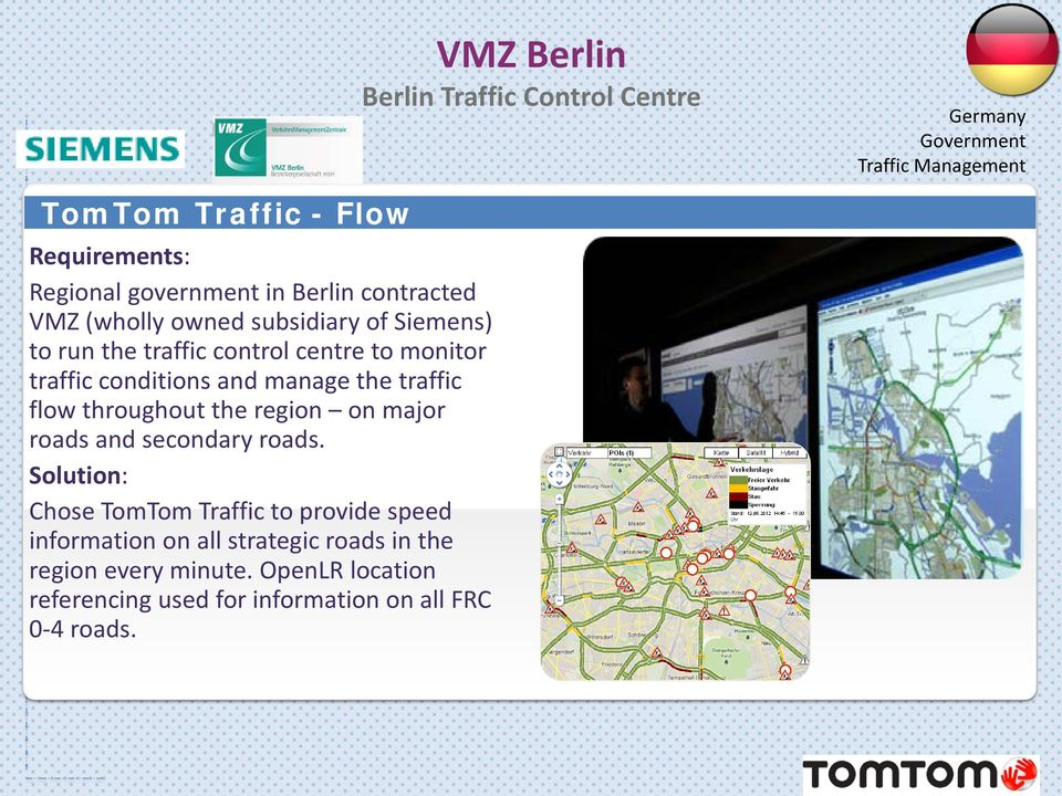 conditions and manage the traffic flow throughout the region on major roads and secondary roads.