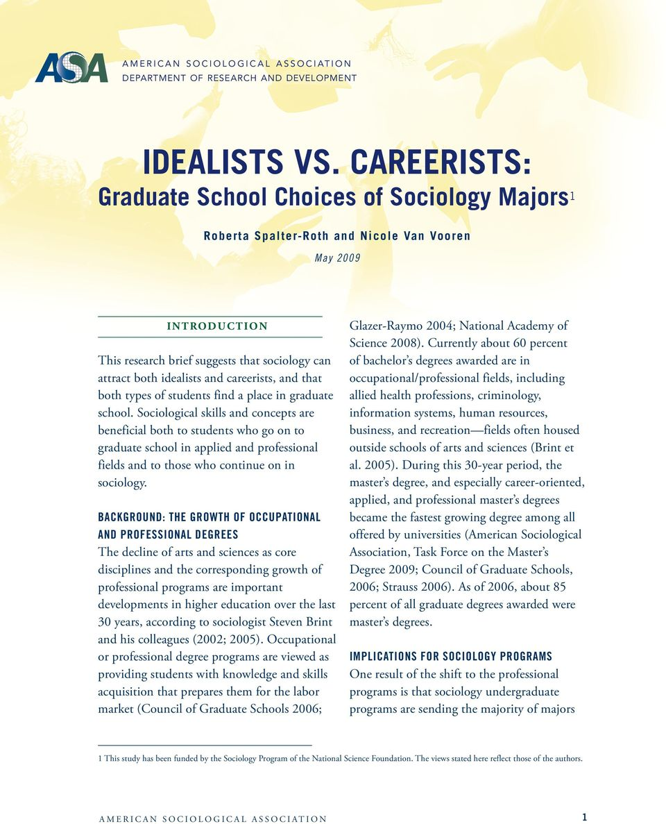 both idealists and careerists, and that both types of students find a place in graduate school.