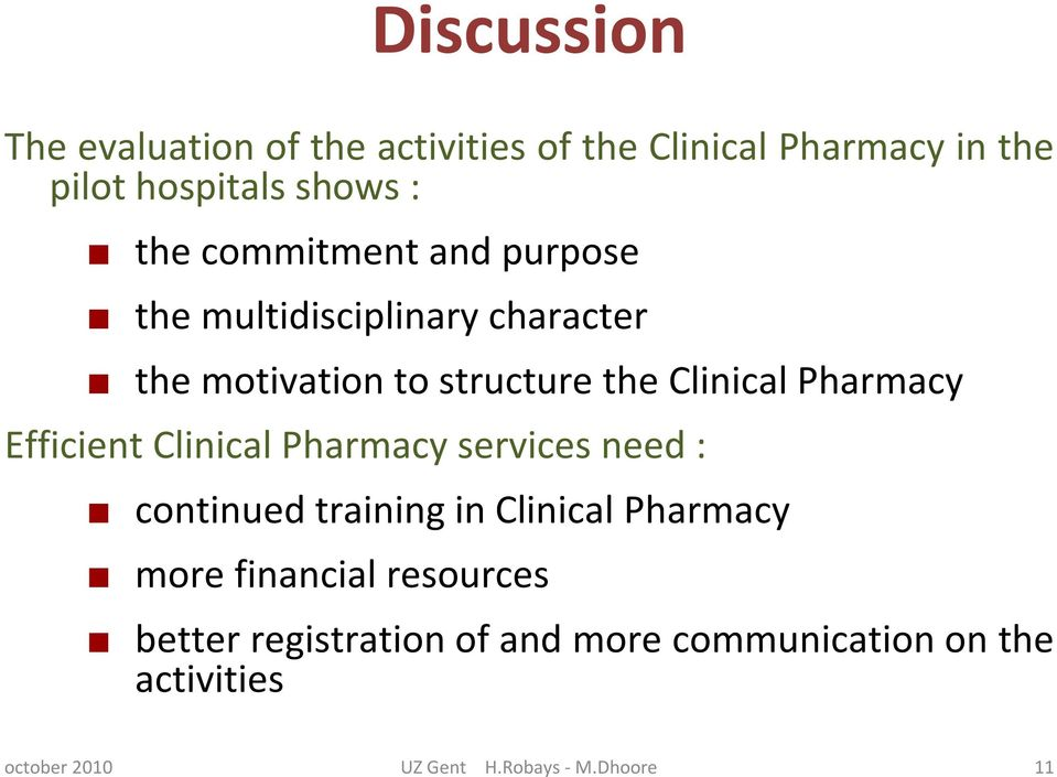 the Clinical Pharmacy Efficient Clinical Pharmacy services need : continued training in