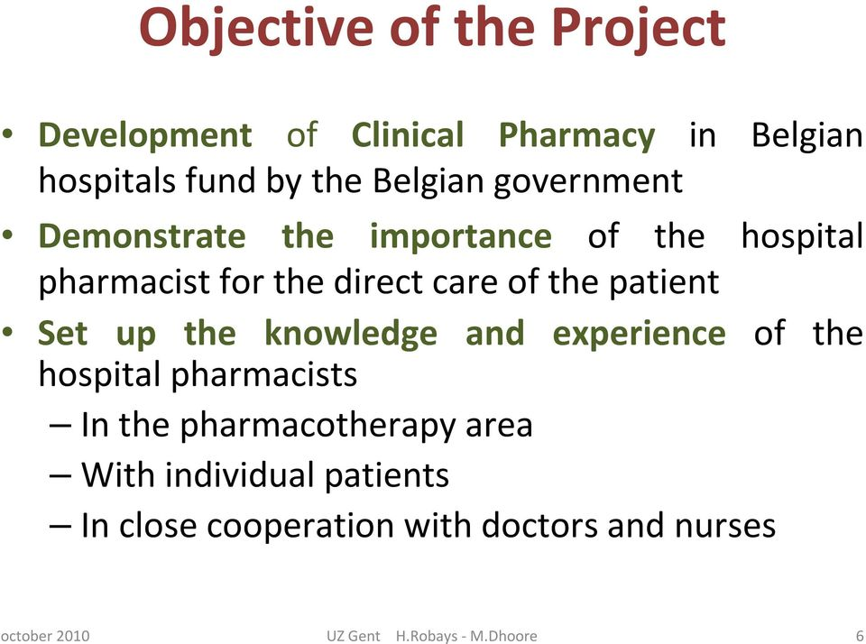 care of the patient Set up the knowledge and experience of the hospital pharmacists In the