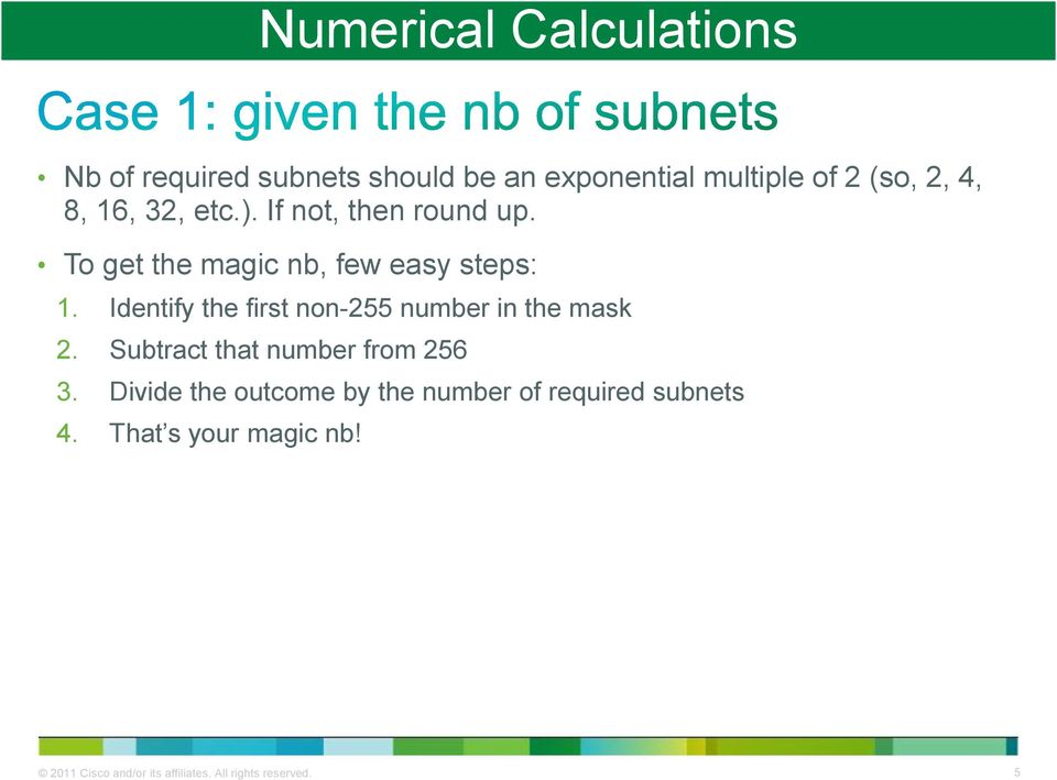 Identify the first non-255 number in the mask 2. Subtract that number from 256 3.
