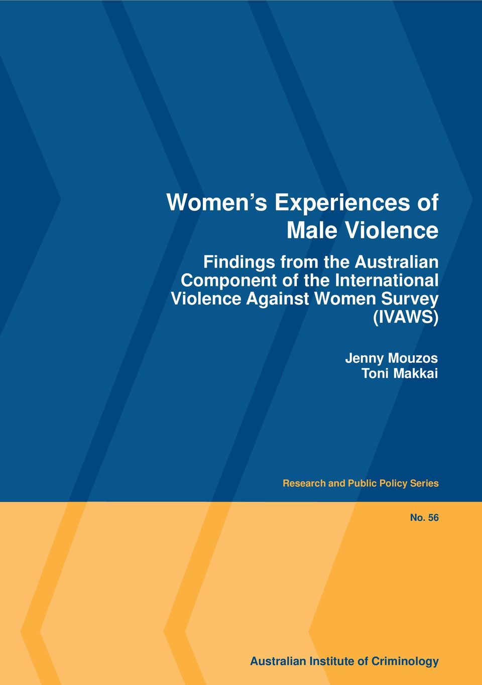 Women Survey (IVAWS) Jenny Mouzos Toni Makkai Research and