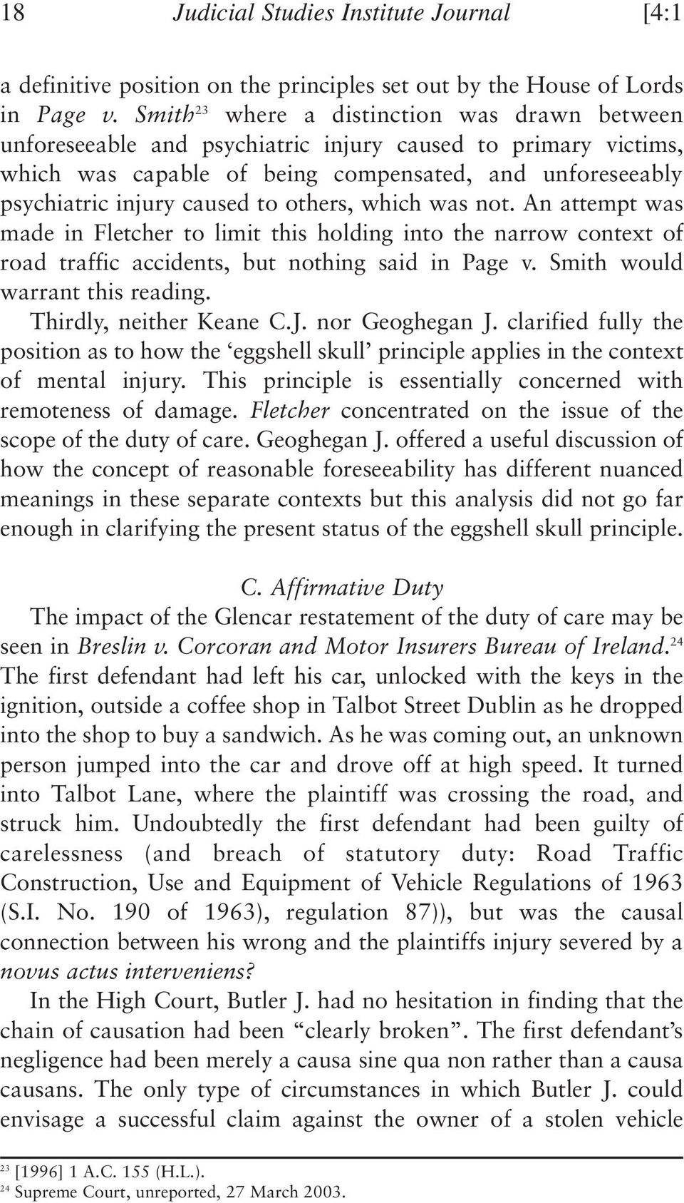 others, which was not. An attempt was made in Fletcher to limit this holding into the narrow context of road traffic accidents, but nothing said in Page v. Smith would warrant this reading.