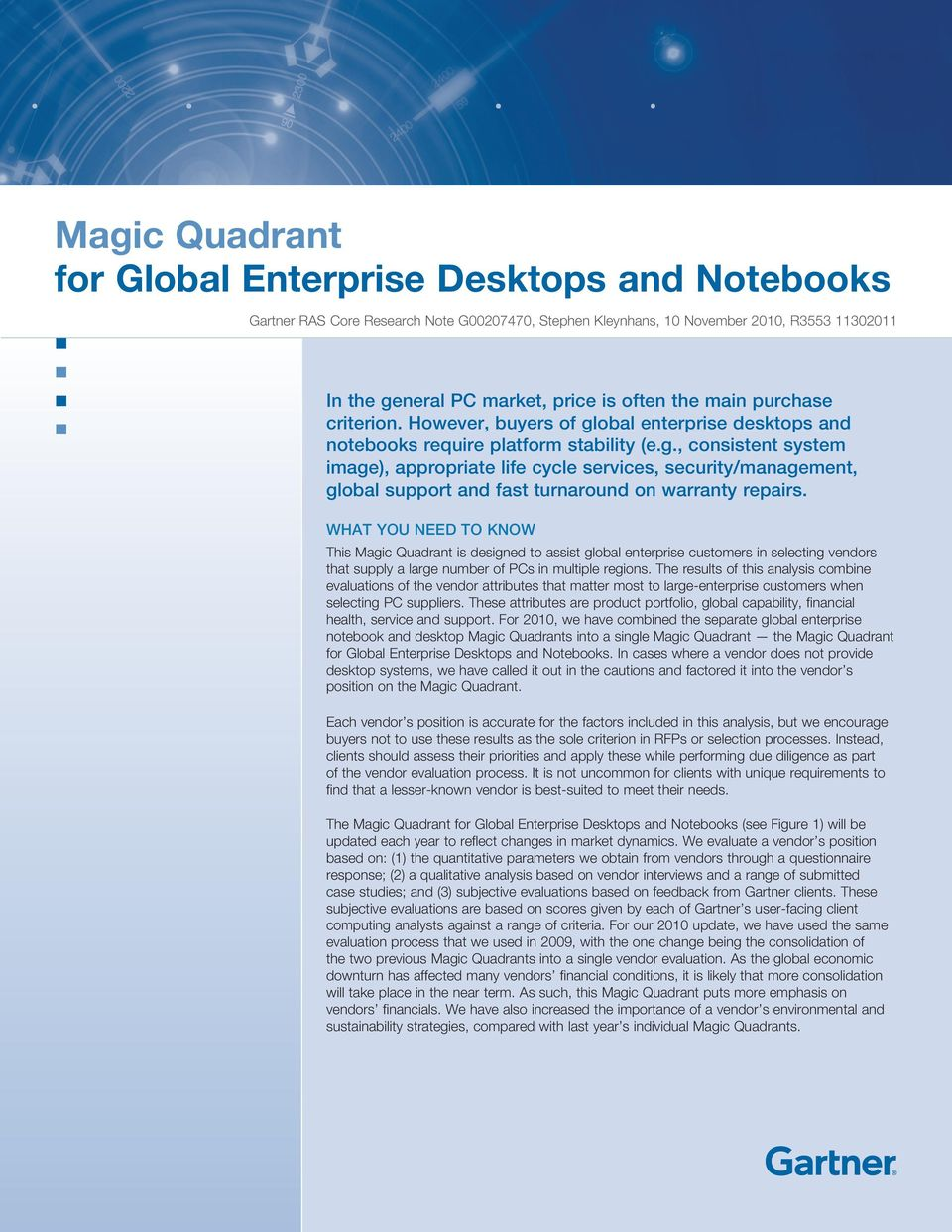 WHAT YOU NEED TO KNOW This Magic Quadrant is designed to assist global enterprise customers in selecting vendors that supply a large number of PCs in multiple regions.