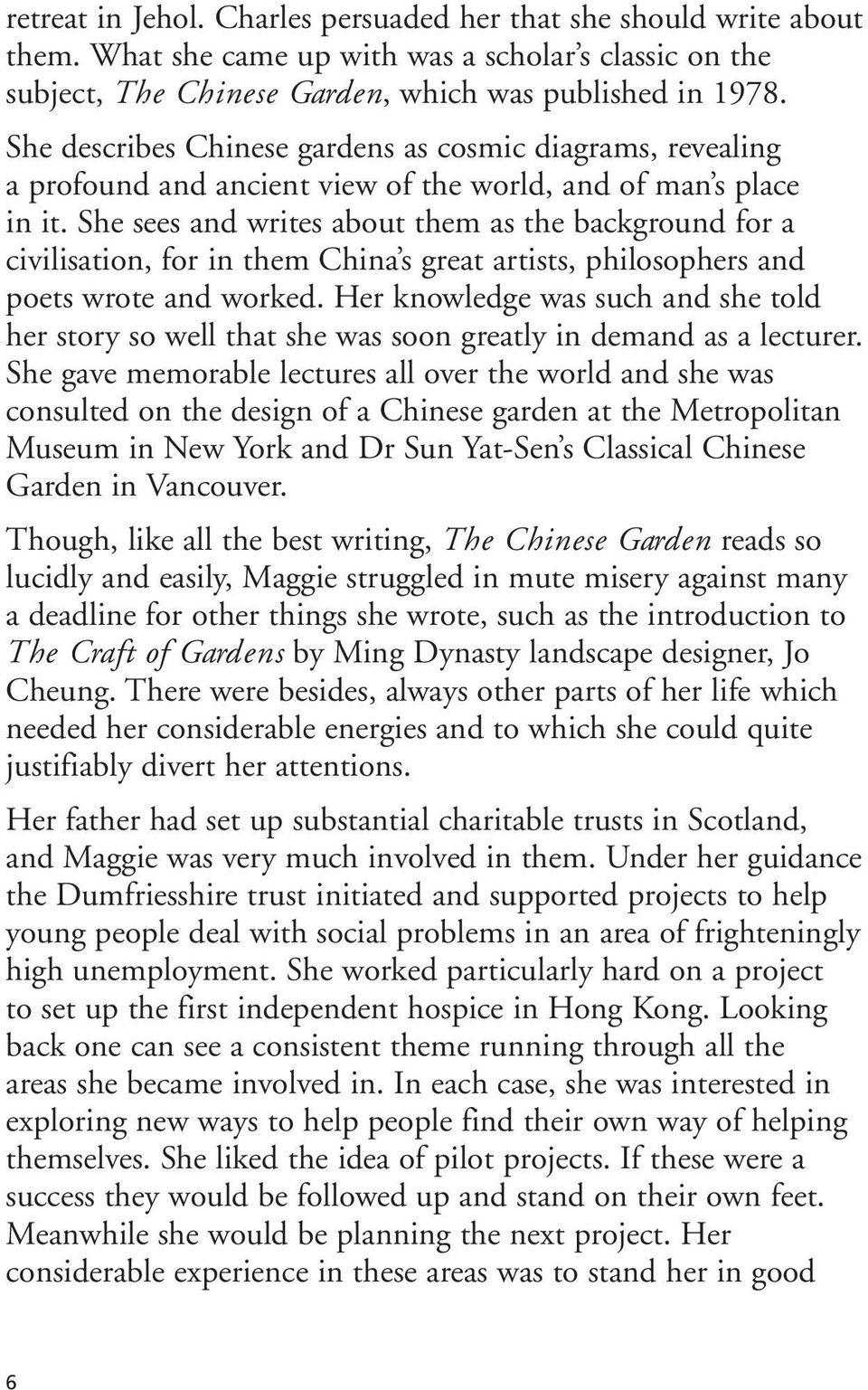 She sees and writes about them as the background for a civilisation, for in them China s great artists, philosophers and poets wrote and worked.