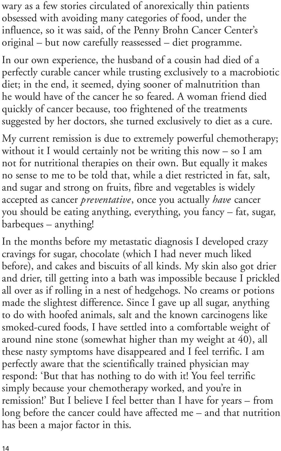 In our own experience, the husband of a cousin had died of a perfectly curable cancer while trusting exclusively to a macrobiotic diet; in the end, it seemed, dying sooner of malnutrition than he