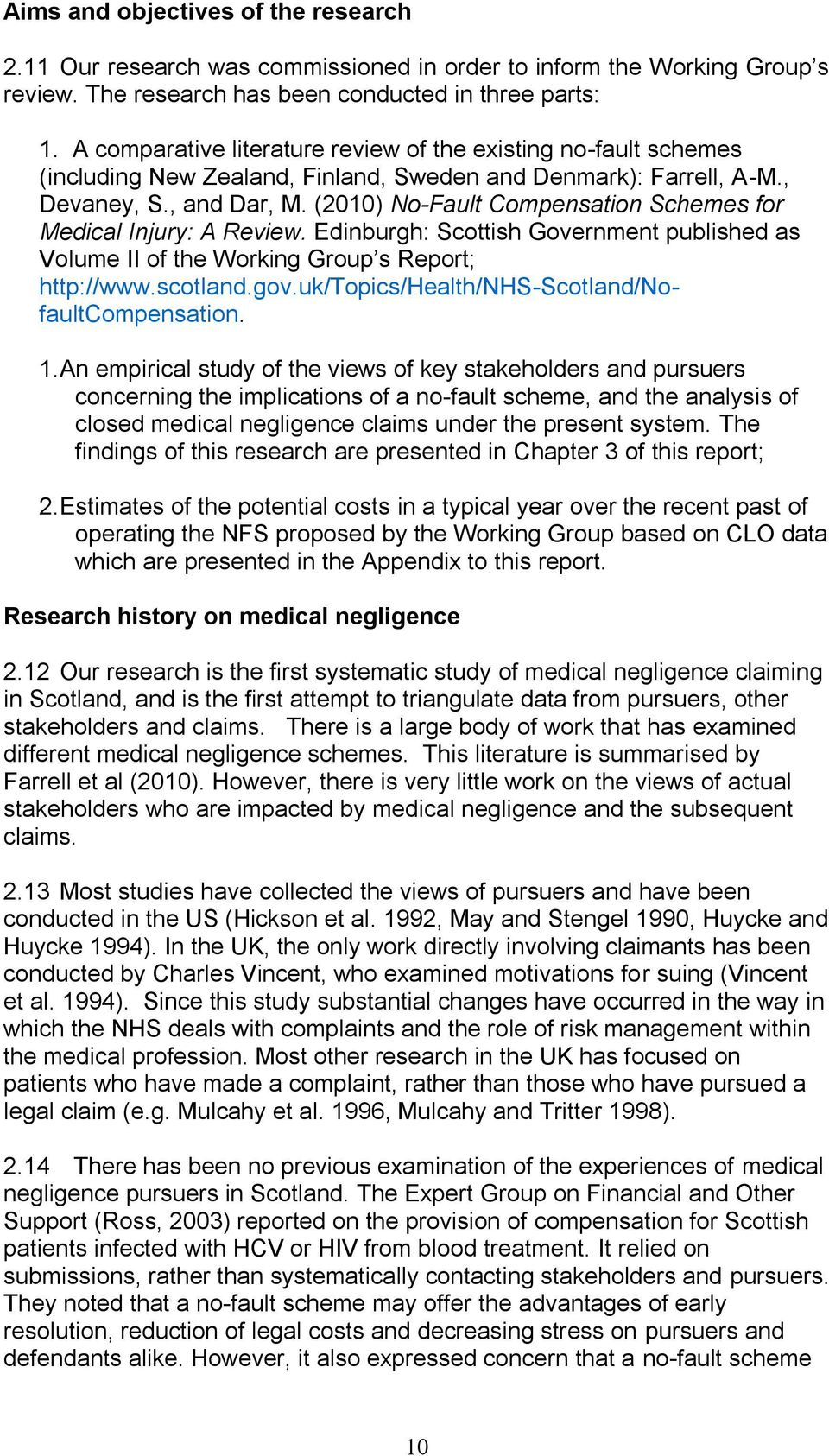 (2010) No-Fault Compensation Schemes for Medical Injury: A Review. Edinburgh: Scottish Government published as Volume II of the Working Group s Report; http://www.scotland.gov.