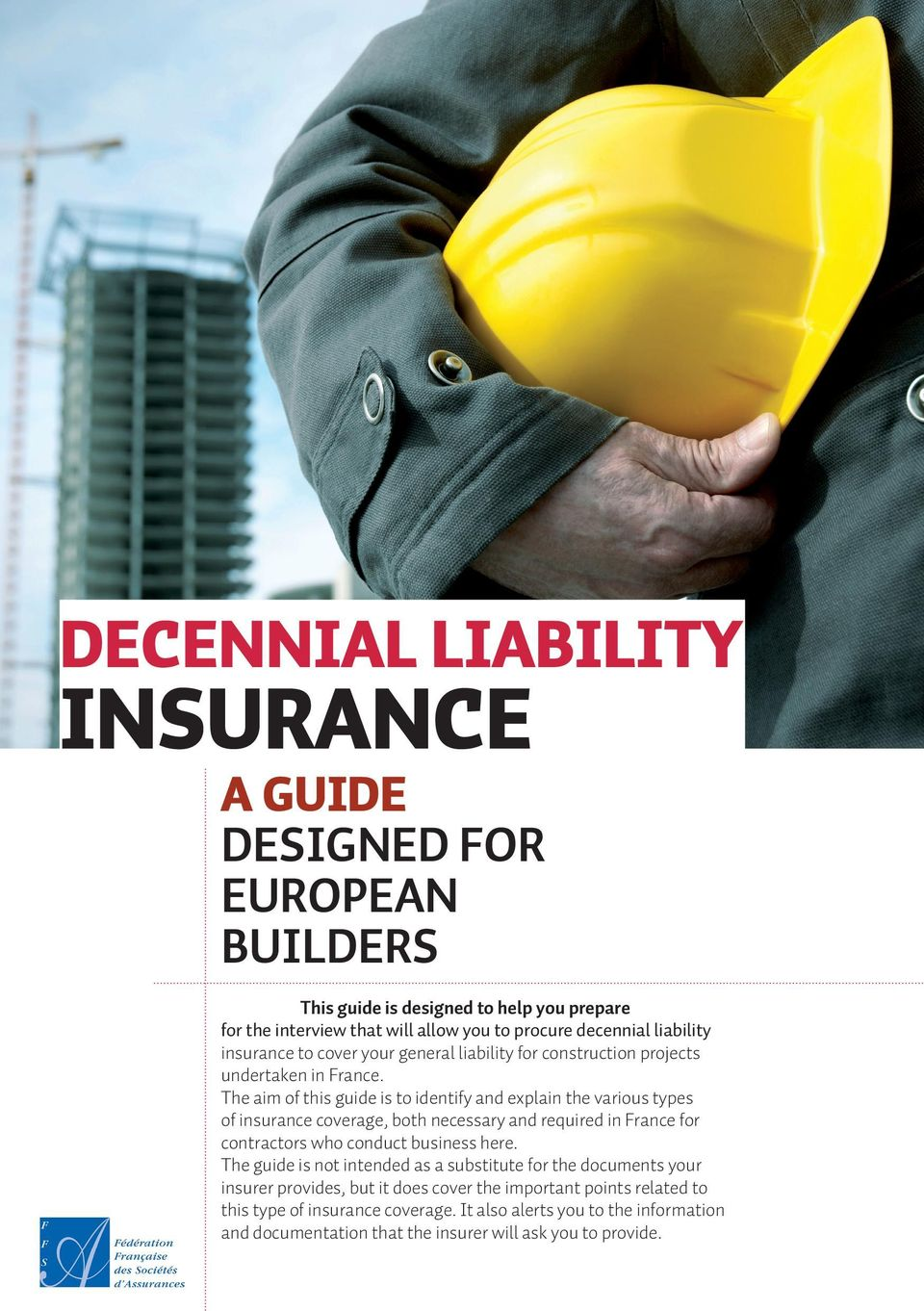 The aim of this guide is to identify and explain the various types of insurance coverage, both necessary and required in France for contractors who conduct business here.