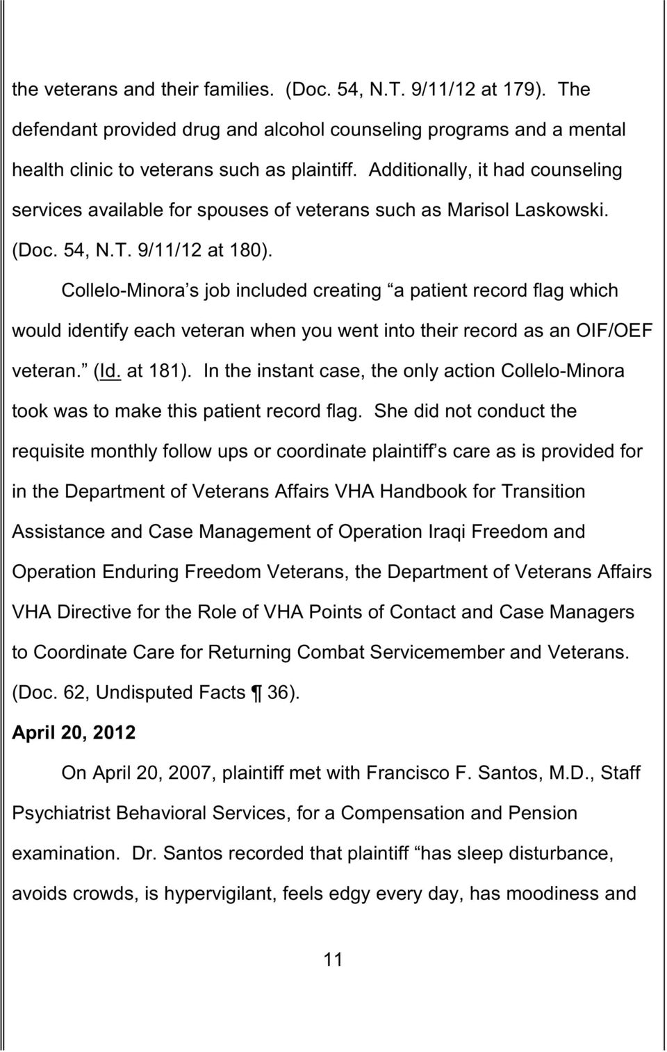 Collelo-Minora s job included creating a patient record flag which would identify each veteran when you went into their record as an OIF/OEF veteran. (Id. at 181).