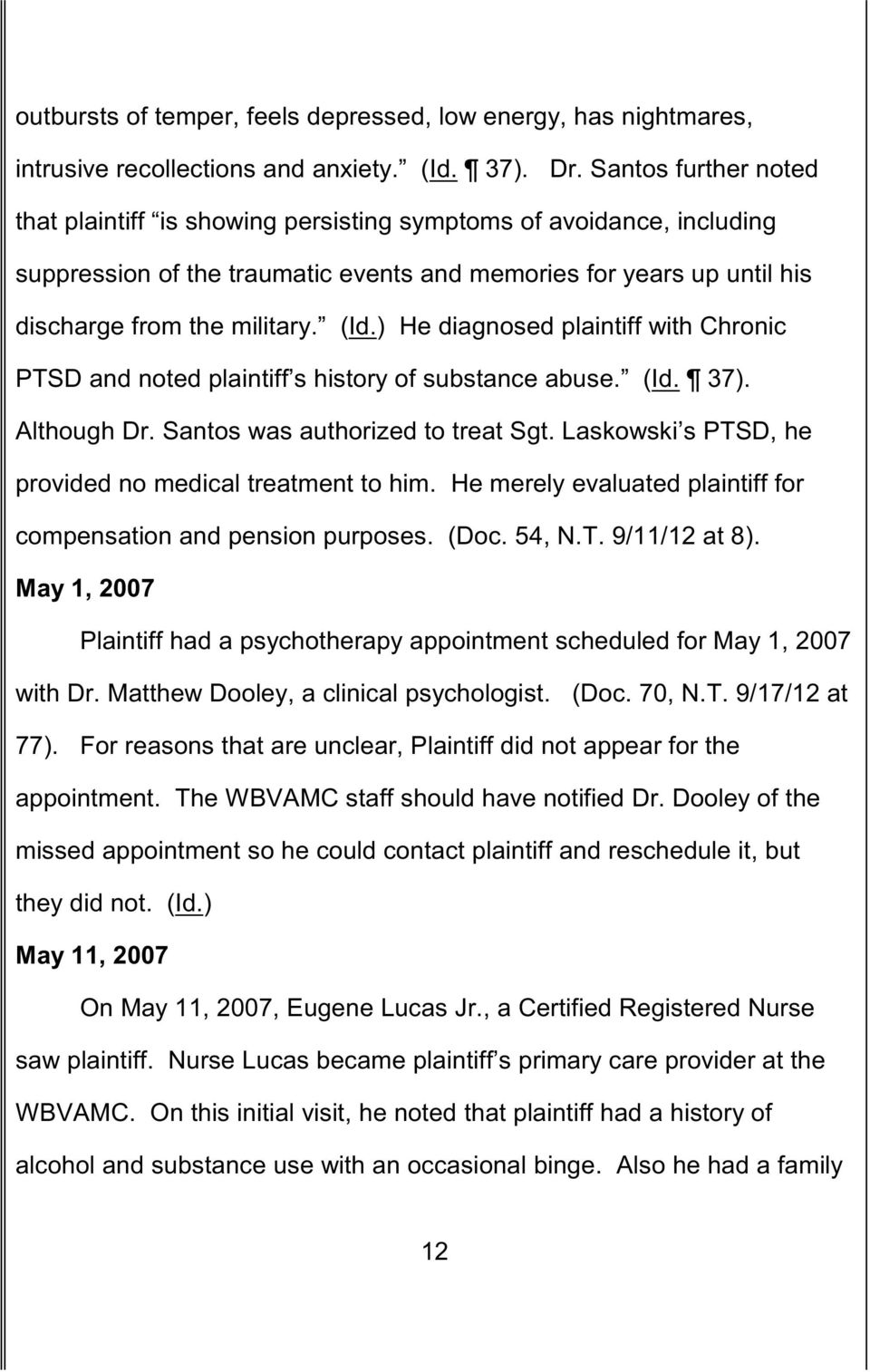 ) He diagnosed plaintiff with Chronic PTSD and noted plaintiff s history of substance abuse. (Id. 37). Although Dr. Santos was authorized to treat Sgt.
