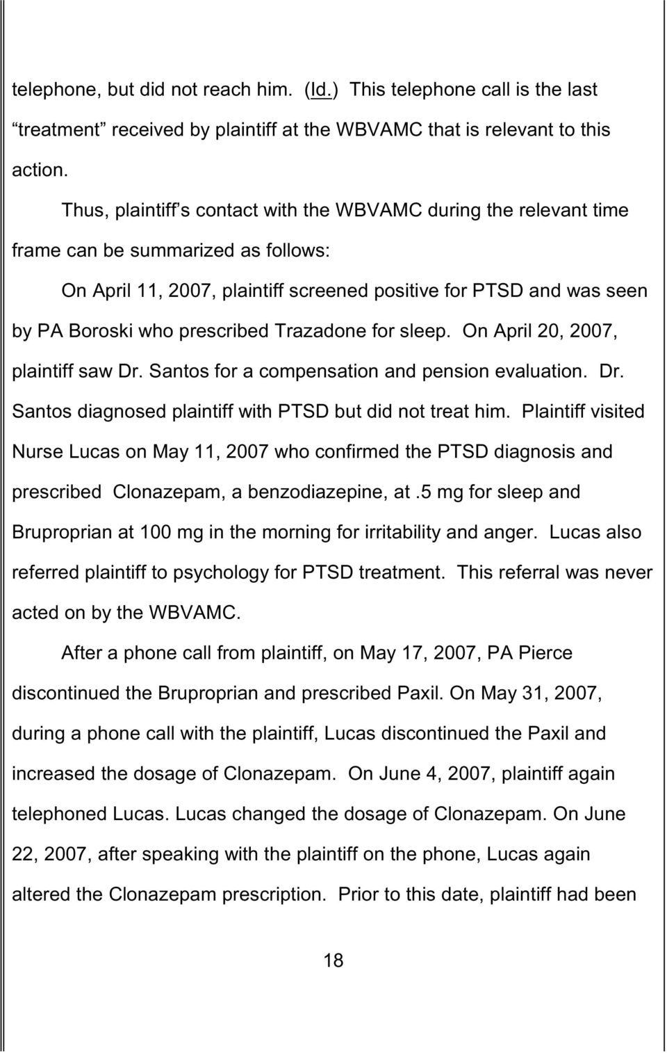prescribed Trazadone for sleep. On April 20, 2007, plaintiff saw Dr. Santos for a compensation and pension evaluation. Dr. Santos diagnosed plaintiff with PTSD but did not treat him.