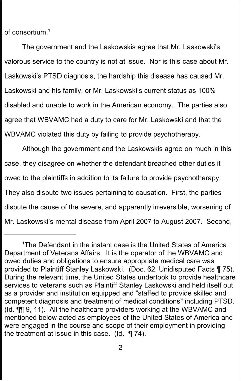 The parties also agree that WBVAMC had a duty to care for Mr. Laskowski and that the WBVAMC violated this duty by failing to provide psychotherapy.