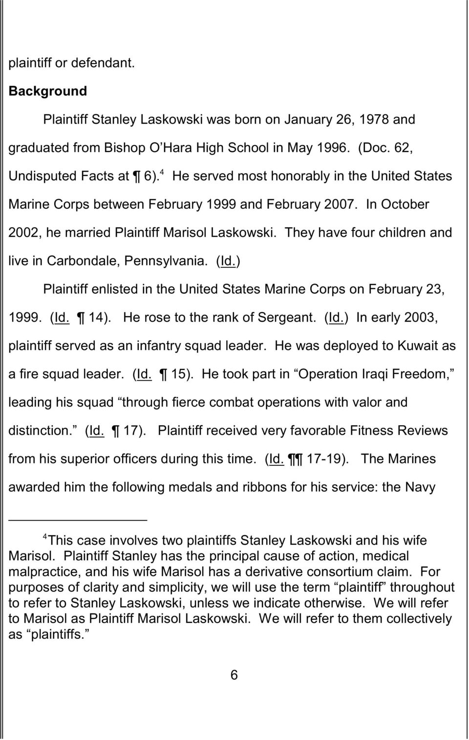 They have four children and live in Carbondale, Pennsylvania. (Id.) Plaintiff enlisted in the United States Marine Corps on February 23, 1999. (Id. 14). He rose to the rank of Sergeant. (Id.) In early 2003, plaintiff served as an infantry squad leader.