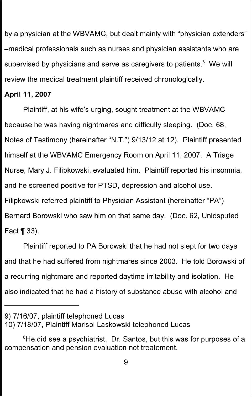 April 11, 2007 Plaintiff, at his wife s urging, sought treatment at the WBVAMC because he was having nightmares and difficulty sleeping. (Doc. 68, Notes of Testimony (hereinafter N.T. ) 9/13/12 at 12).