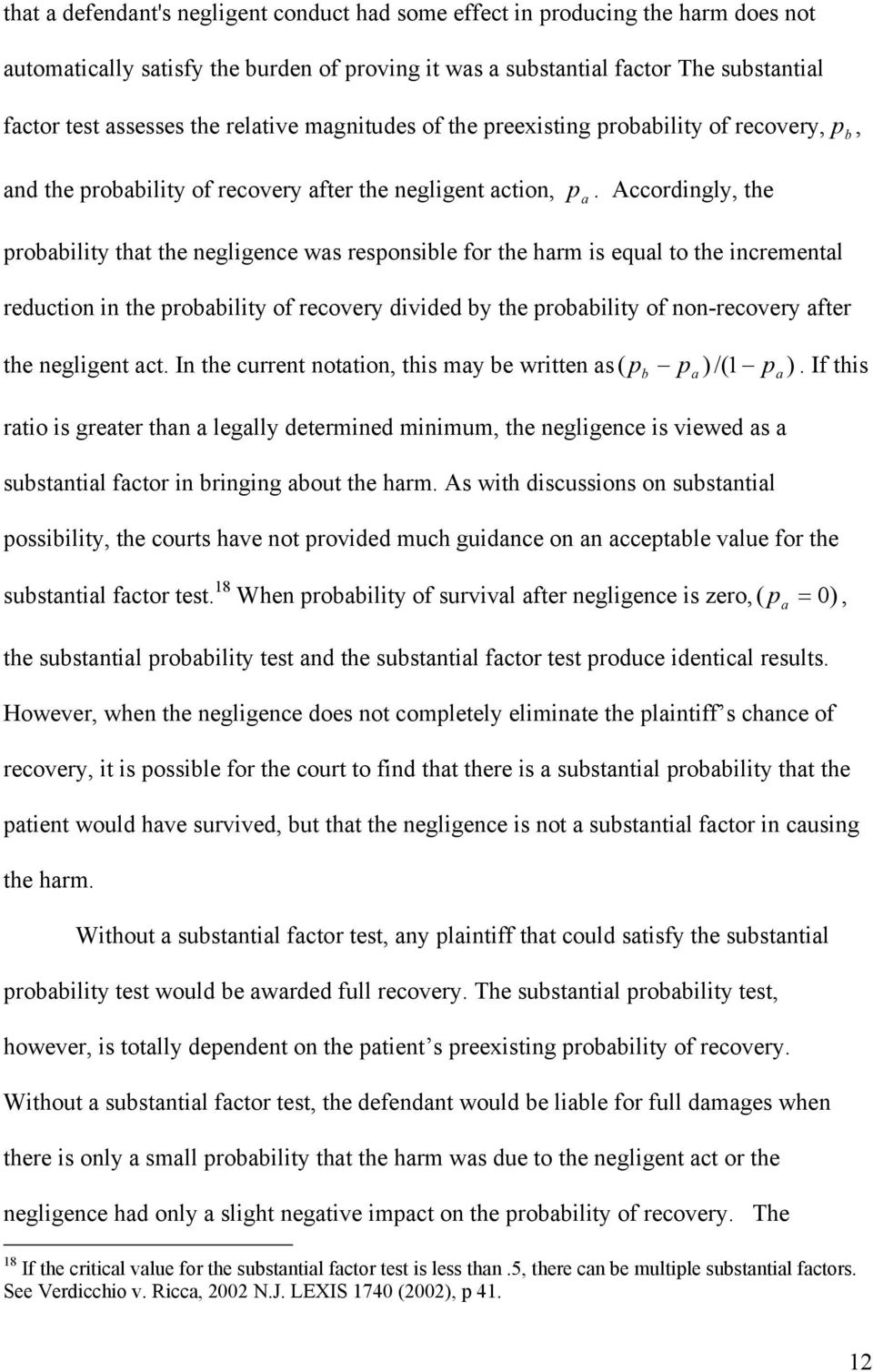 Accordingly, the probability that the negligence was responsible for the harm is equal to the incremental reduction in the probability of recovery divided by the probability of non-recovery after the