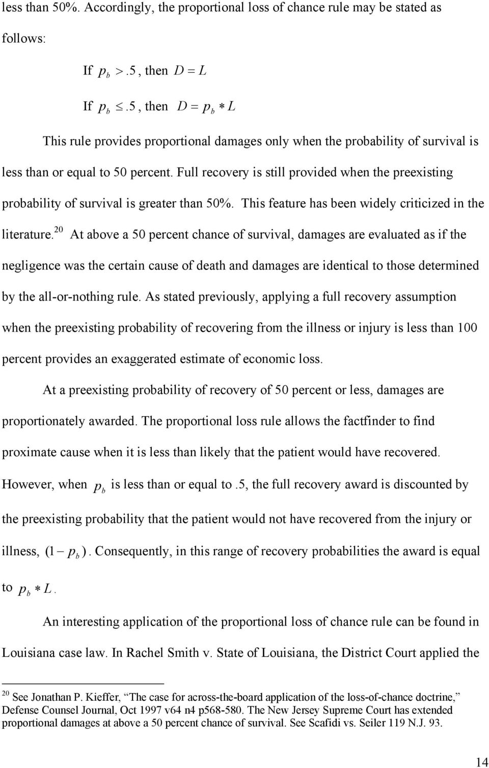 Full recovery is still provided when the preexisting probability of survival is greater than 50%. This feature has been widely criticized in the literature.