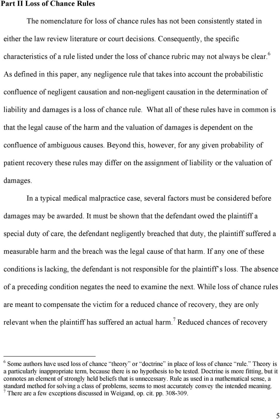 6 As defined in this paper, any negligence rule that takes into account the probabilistic confluence of negligent causation and non-negligent causation in the determination of liability and damages