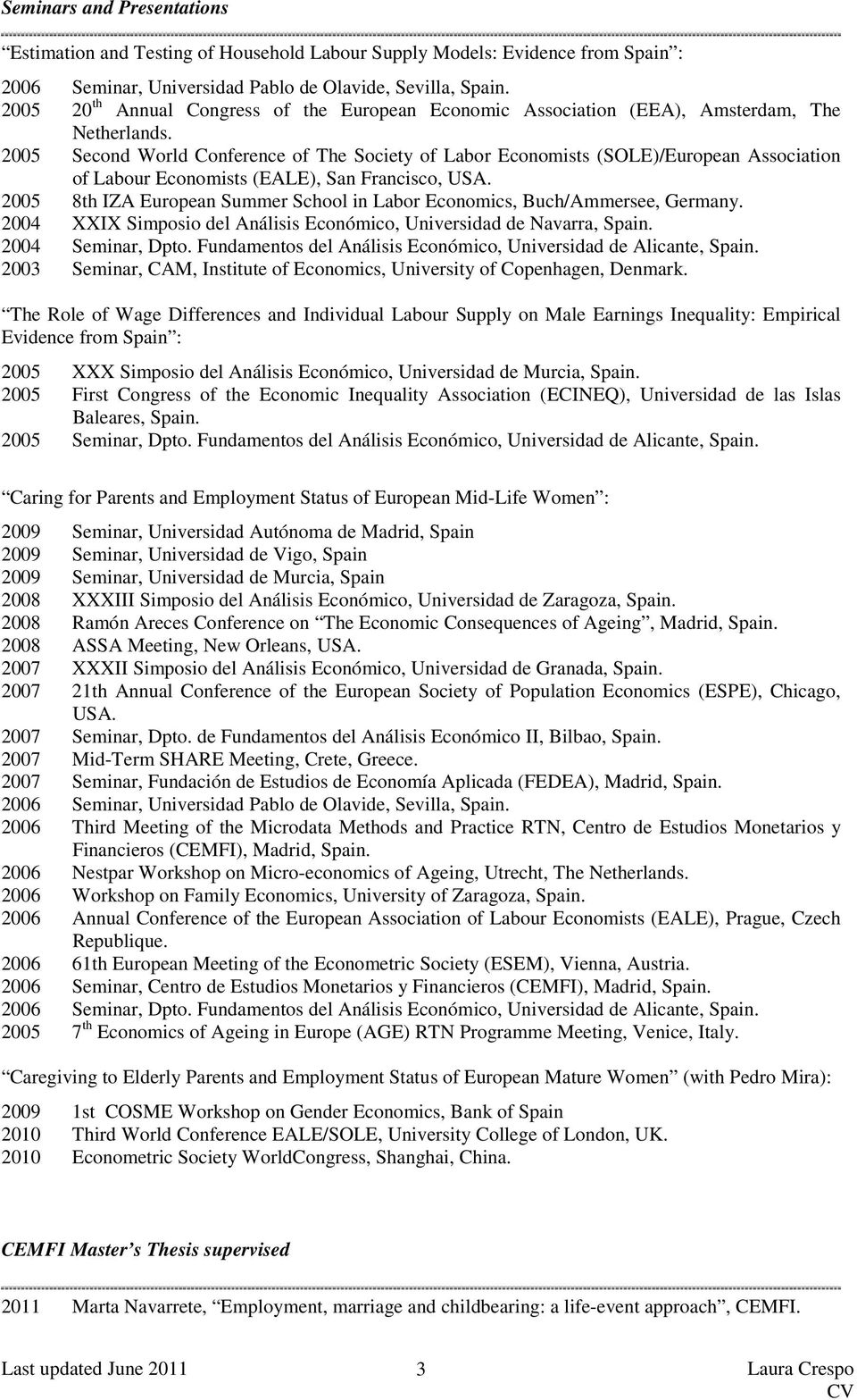 2005 Second World Conference of The Society of Labor Economists (SOLE)/European Association of Labour Economists (EALE), San Francisco, USA.