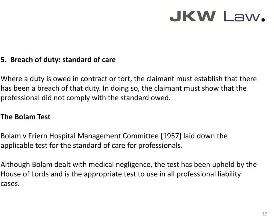The Bolam Test Bolam v Friern Hospital Management Committee [1957] laid down the applicable test for the standard of care for