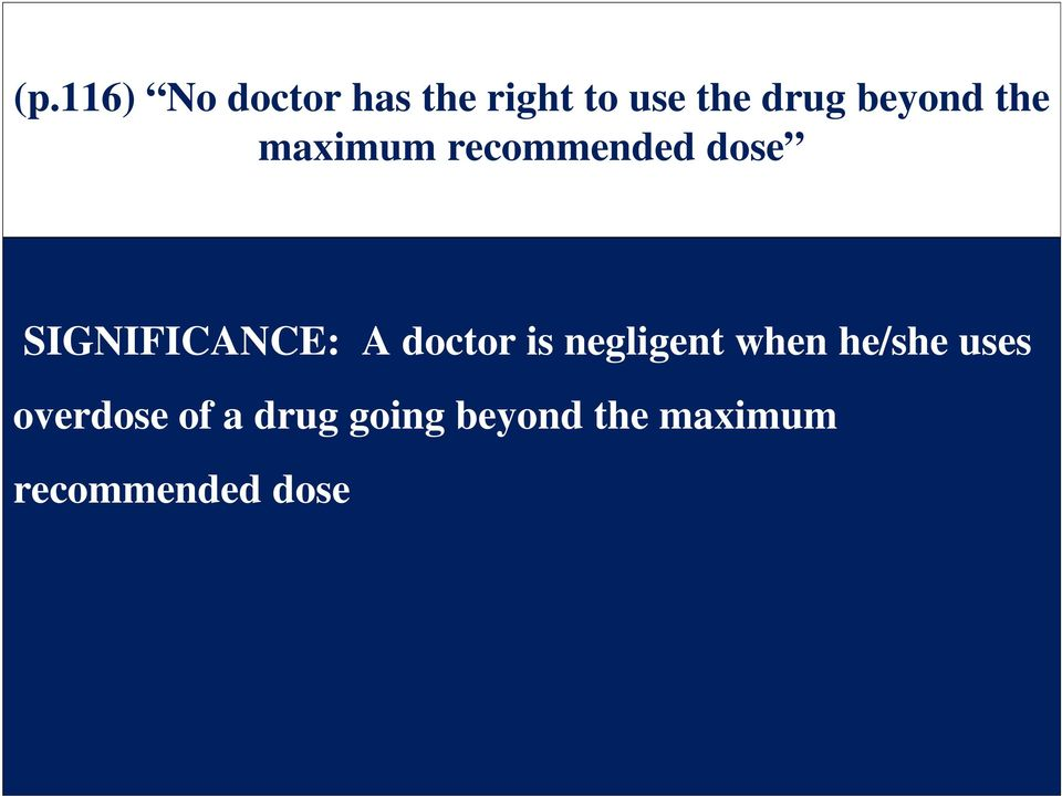 A doctor is negligent when he/she uses overdose