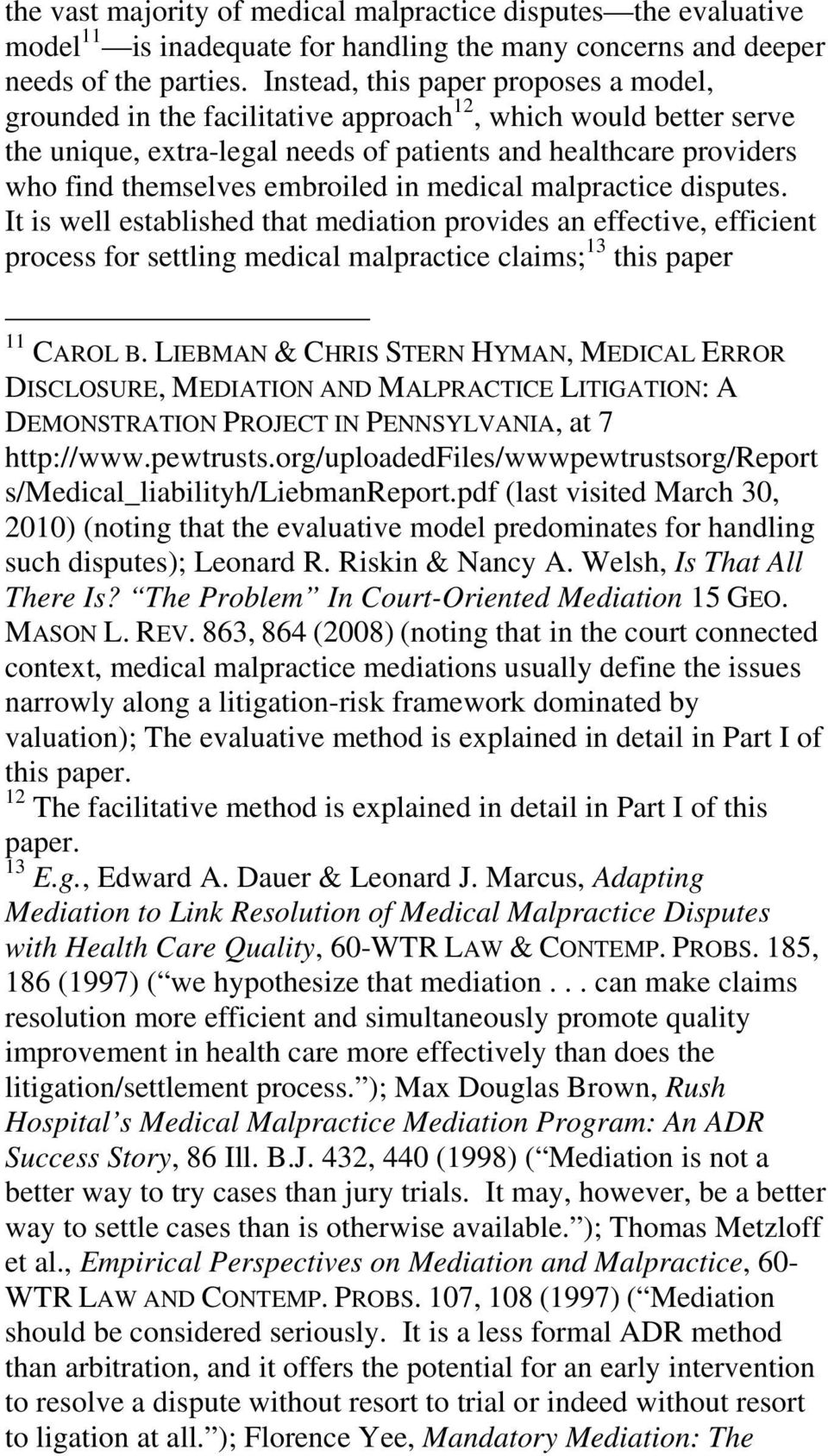 embroiled in medical malpractice disputes. It is well established that mediation provides an effective, efficient process for settling medical malpractice claims; 13 this paper 11 CAROL B.