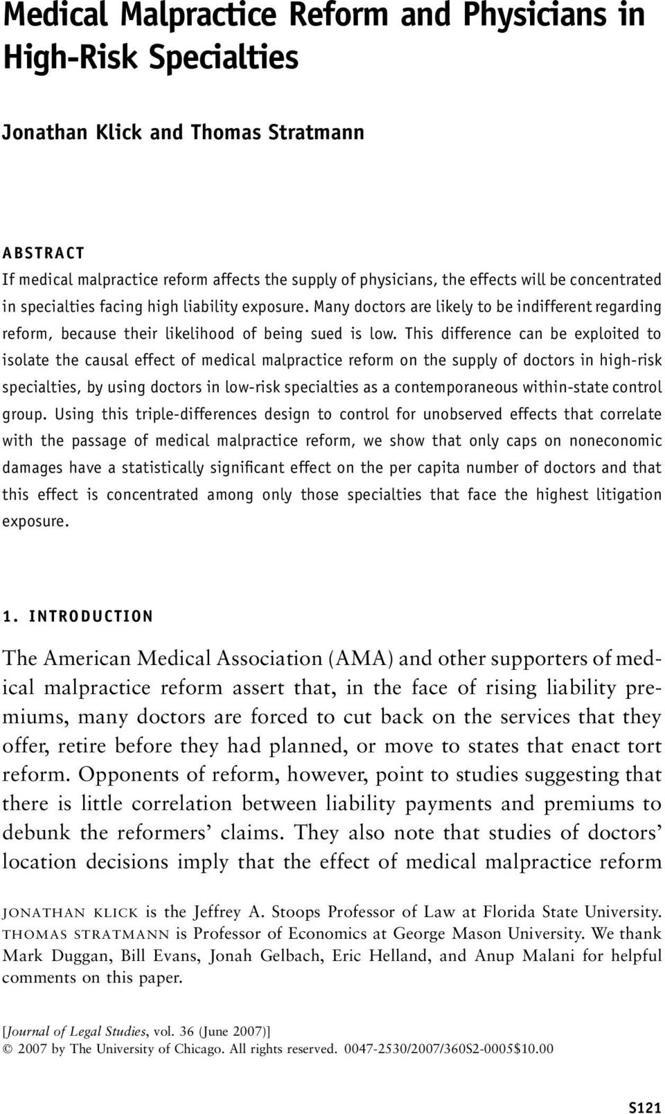 This difference can be exploited to isolate the causal effect of medical malpractice reform on the supply of doctors in high-risk specialties, by using doctors in low-risk specialties as a