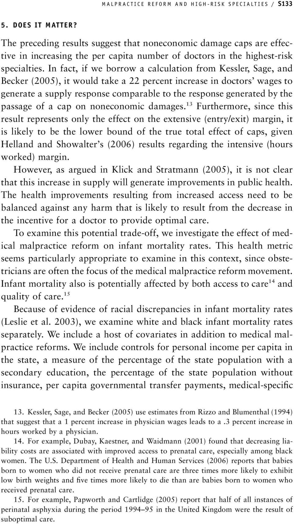 In fact, if we borrow a calculation from Kessler, Sage, and Becker (2005), it would take a 22 percent increase in doctors wages to generate a supply response comparable to the response generated by
