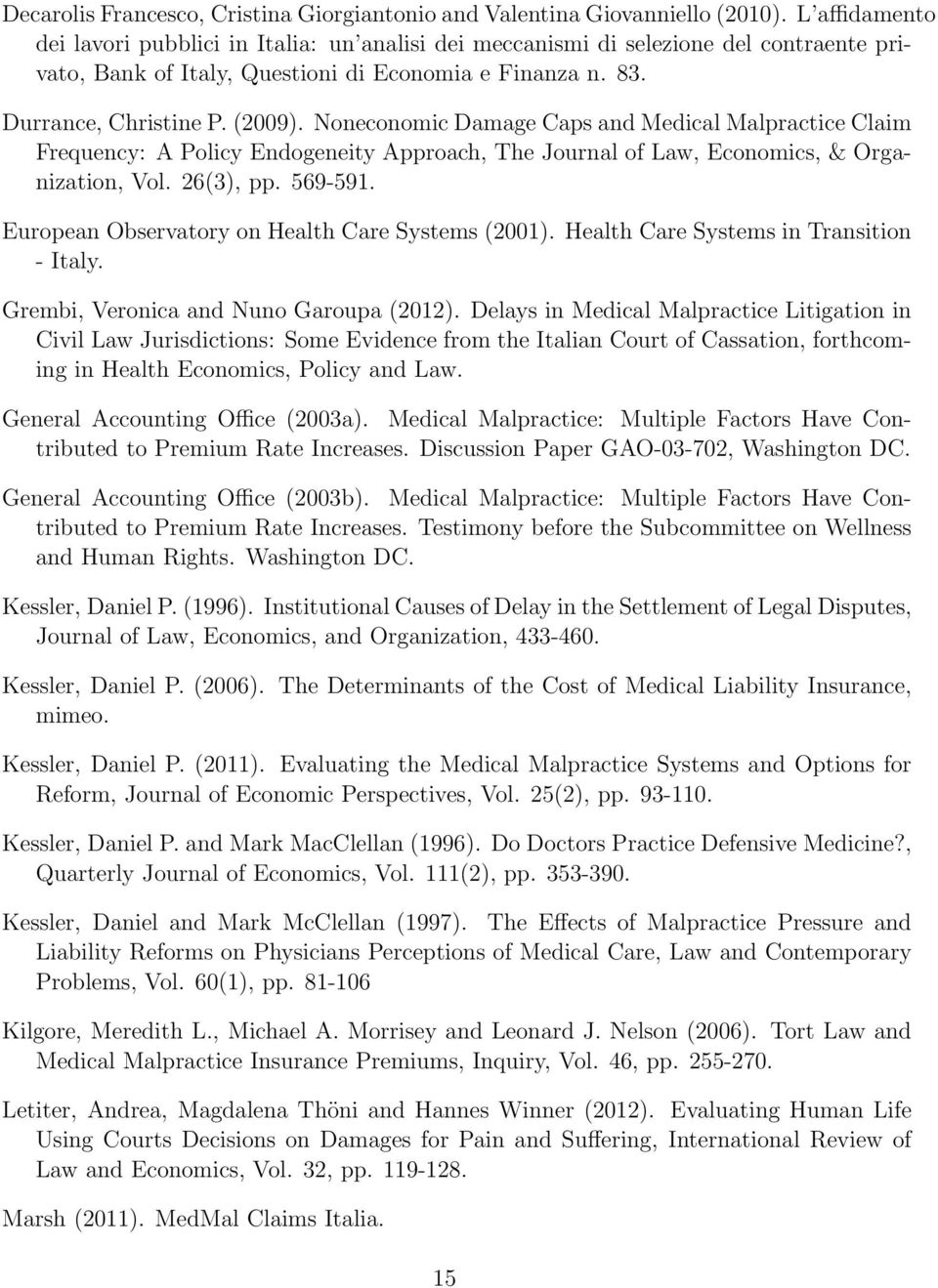 Noneconomic Damage Caps and Medical Malpractice Claim Frequency: A Policy Endogeneity Approach, The Journal of Law, Economics, & Organization, Vol. 26(3), pp. 569-591.