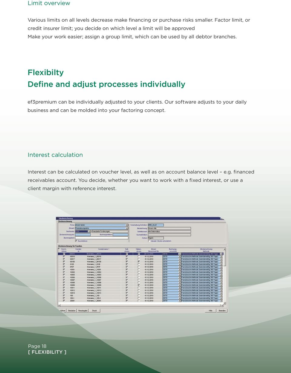 Flexibilty Define and adjust processes individually ef3premium can be individually adjusted to your clients.