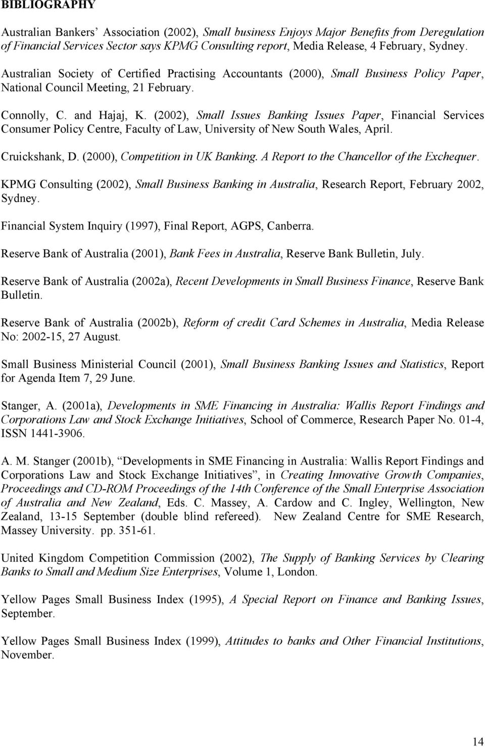 (2002), Small Issues Banking Issues Paper, Financial Services Consumer Policy Centre, Faculty of Law, University of New South Wales, April. Cruickshank, D. (2000), Competition in UK Banking.