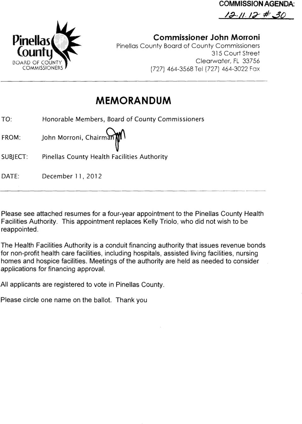 Board of County Commissioners John Morroni, Chairm~ SUBJECT: Pinellas County Health Facilities Authority DATE: December 11, 201 2 ---------- Please see attached resumes for a four-year appointment to