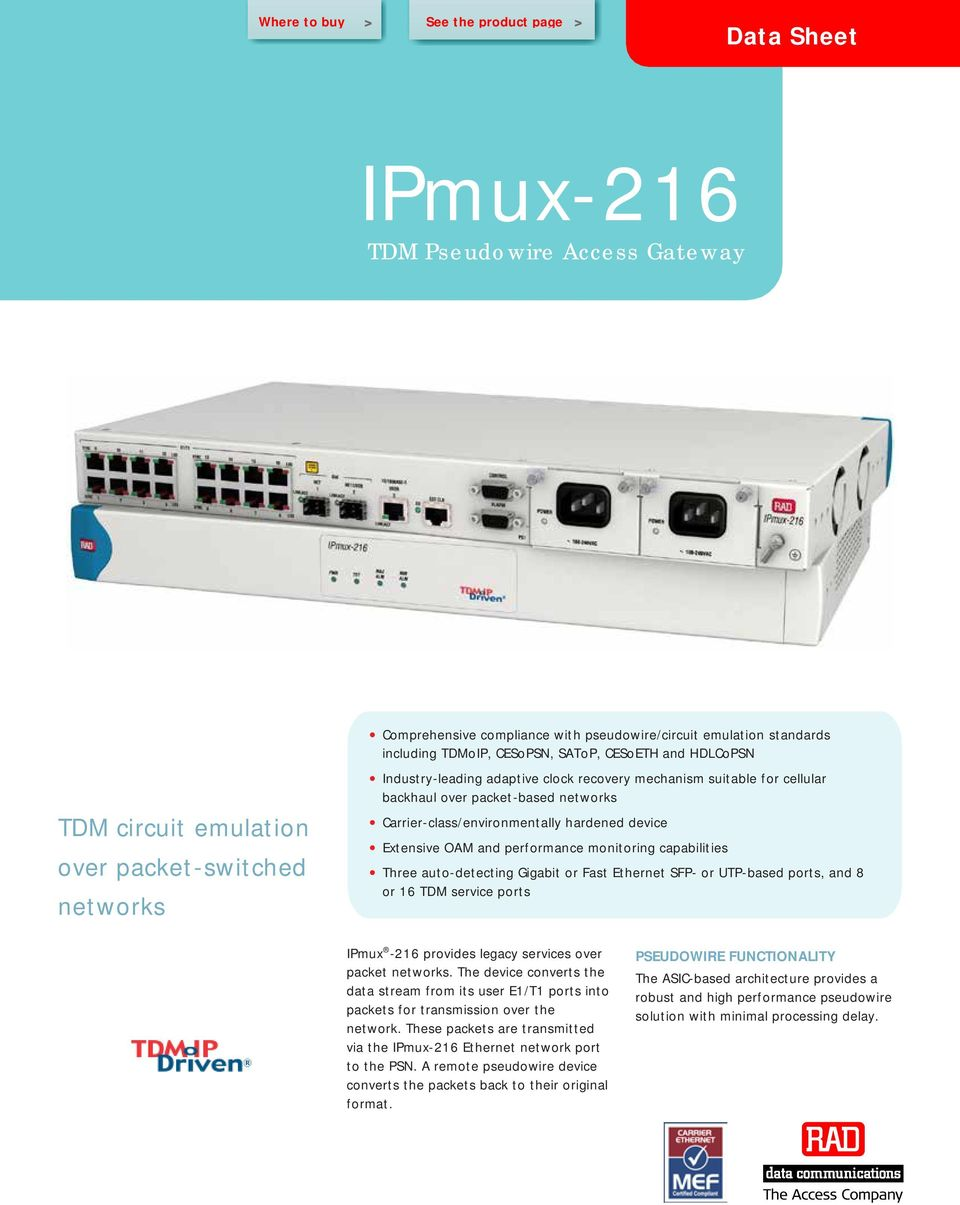 Extensive OAM and performance monitoring capabilities Three auto-detecting Gigabit or Fast Ethernet SFP- or UTP-based ports, and 8 or 16 TDM service ports IPmux -216 provides legacy services over