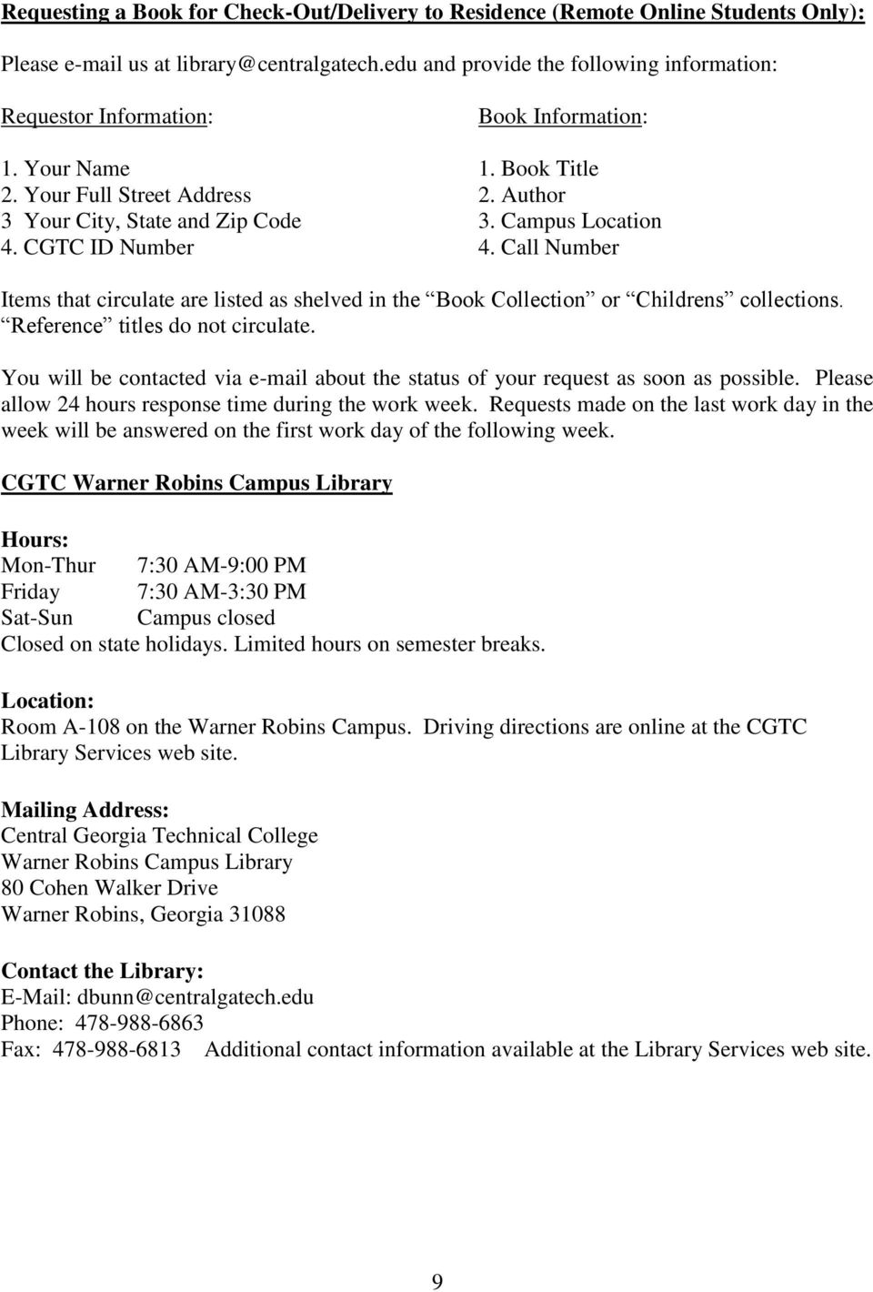 Campus Location 4. CGTC ID Number 4. Call Number Items that circulate are listed as shelved in the Book Collection or Childrens collections. Reference titles do not circulate.